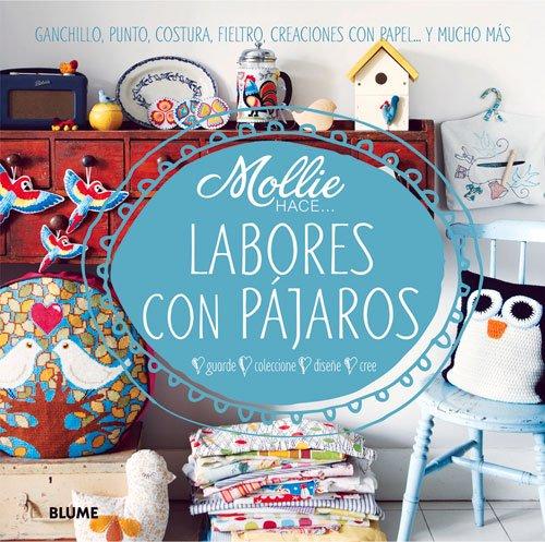 Labores con pajaros: Ganchillo, punto, costura, fieltro, creaciones con papel . . . y mucho mas (Mollie hace ...) (Spanish Edition) [Mollie Makes] (Tapa Dura)