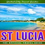 St Lucia: The Official Travel Guide | United City Travel Guides