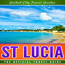 St Lucia: The Official Travel Guide Audiobook by United City Travel Guides Narrated by Joseph Wosik