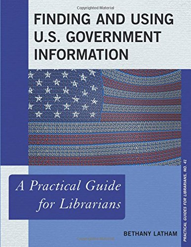Download Finding and Using U.S. Government Information: A Practical Guide for Librarians (Practical Guides for Librarians) ebook