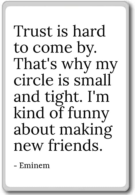 Trust Is Hard To Come By Thats Why My Circle Is Sm Eminem