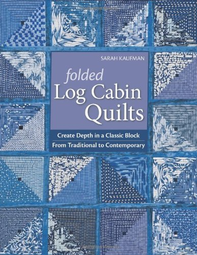 Folded Log Cabin Quilts: Create Depth In A classic Black, From Traditional to Contemporary by Sarah Kaufam - Ct Mall Shopping In