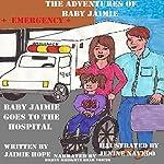 Baby Jaimie Goes to the Hospital: The Adventures of Baby Jaimie, Volume 6 | Jaimie Hope
