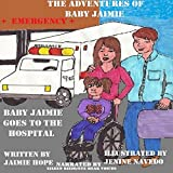 Baby Jaimie Goes to the Hospital: The Adventures of Baby Jaimie, Volume 6