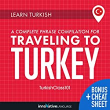 Learn Turkish: A Complete Phrase Compilation for Traveling to Turkey Audiobook by  Innovative Language Learning LLC Narrated by  TurkishClass101.com
