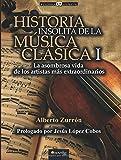 Historia insólita de la música clásica I (Historia Incógnita)