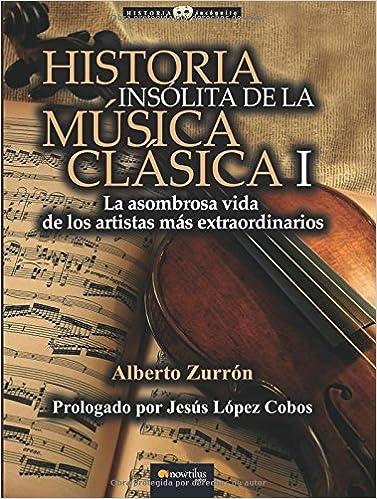 Historia insólita de los genios de la música clásica: Alberto Zurrón: 9788499677316: Amazon.com: Books