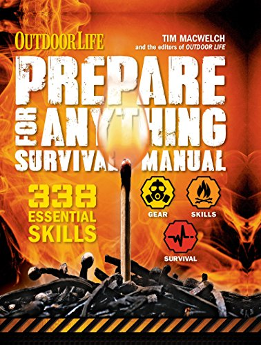 Outdoor Life: Prepare for Anything Survival Manual: 338 Essential Survival Skills by [MacWelch, Tim]