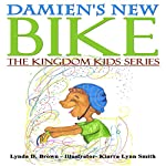 Damien's New Bike: Kingdom Kids Series, Volume 1   Lynda D. Brown