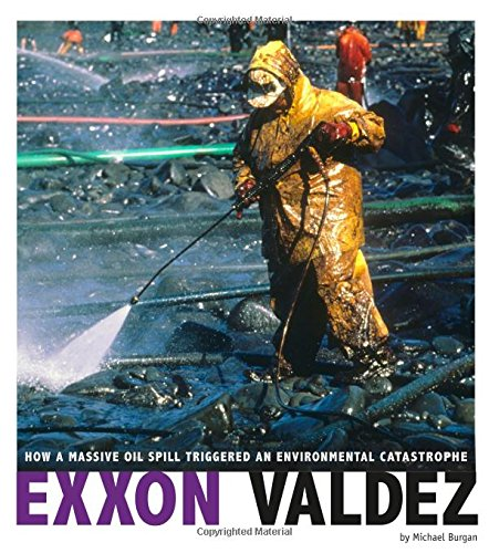 Exxon Valdez: How a Massive Oil Spill Triggered an Environmental Catastrophe (Captured Science History)