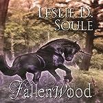 Fallenwood | Leslie D. Soule