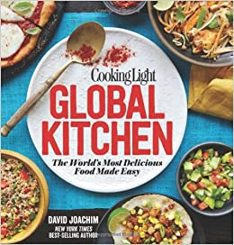 Cooking Light Global Kitchen: The World\'s Most Delicious Food Made ...