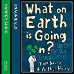 What on Earth Is Going On? | Tom Baird,Arthur House