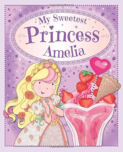 My Sweetest Princess Amelia: My Sweetest Princess