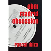 EBM Madrid Obsession (Spanish Edition) Apr 10, 2017