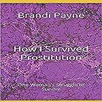 How I Survived: Prostitution   Brandi Payne
