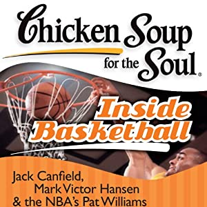 Chicken Soup for the Soul - Inside Basketball: 101 Great Hoop Stories from Players, Coaches, and Fans Audiobook