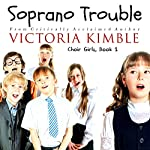 Soprano Trouble: Choir Girls, Book 1 | Victoria Kimble