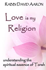 Love is My Religion: Understanding the Spiritual Essence of Torah Kindle Edition