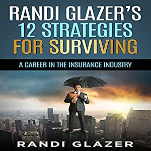 Randi Glazer's 12 Strategies for Surviving a Career in the Insurance Industry Audiobook