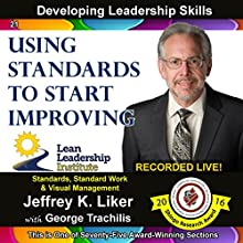 Developing Leadership Skills 21: Using Standards to Start Improving - Module 3 Section 3 Audiobook by Jeffrey K. Liker Narrated by George Trachilis, Jeffrey K. Liker