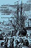 Scots-French Links in Europe and America, 1550-1850, David Dobson, 080635528X