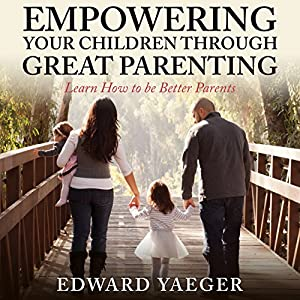 Empowering Children Through Great Parenting Audiobook