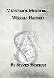 MERSEYSIDE MURDERS - WIRRAL'S HANGED
