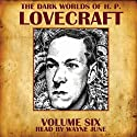 The Dark Worlds of H. P. Lovecraft, Volume Six Hörbuch von H. P. Lovecraft Gesprochen von: Wayne June