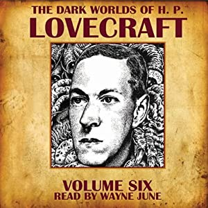 The Dark Worlds of H. P. Lovecraft, Volume Six Hörbuch
