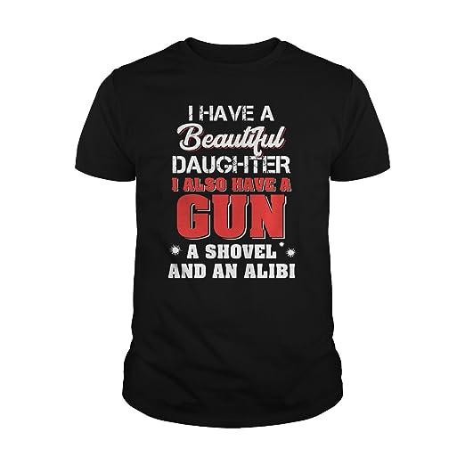360e4e70b84 Men s I Have a Beautiful Daughter i Also Have a Gun a Shovel and an Alibi
