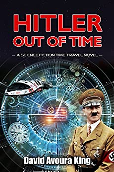 Hitler Out Of Time: A Science Fiction Time Travel Novel (Norton Blake series Book 2) by [King, David Avoura]