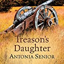 Treason's Daughter Audiobook by Antonia Senior Narrated by Annie Aldington