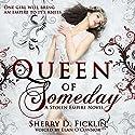 Queen of Someday: A Stolen Empire Novel Hörbuch von Sherry D. Ficklin Gesprochen von: Elan O'Connor
