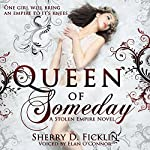 Queen of Someday: A Stolen Empire Novel | Sherry D. Ficklin