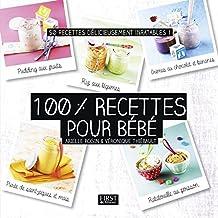 100 % recettes pour bébé: 50 recettes délicieusement inratables !