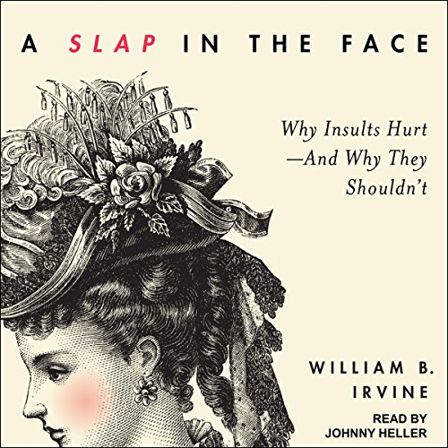 A Slap in the Face: Why Insults Hurt - And Why They Shouldn't by Tantor Audio