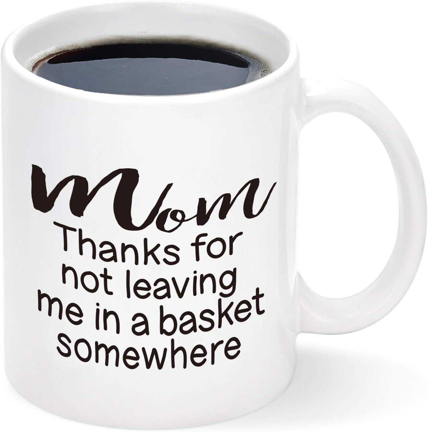 Thanks for Not Leaving Me In a Basket Mug, Funny Mom Coffee Mug, Mothers Day Gift for Mom from Daughter Son Kids, Birthday Gifts for Mom Cups, Best Gifts for Mom Mug 11Oz