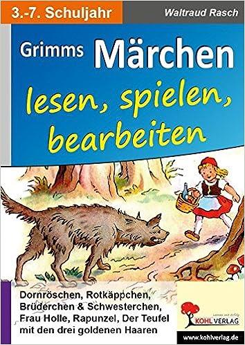 Grimms Märchen lesen, spielen, bearbeiten: Ein Deutsch ...