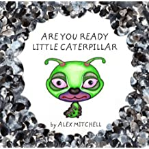 Are You Ready Little Caterpillar
