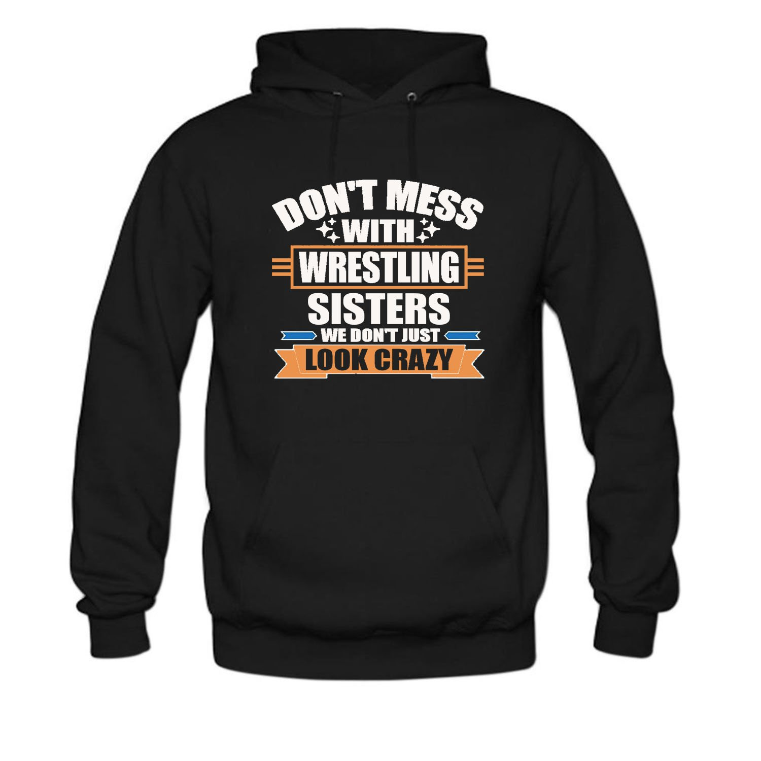 CCBING Women's Don't Mess With Wrestling Sisters We Don't Just Look Crazy Hoodie