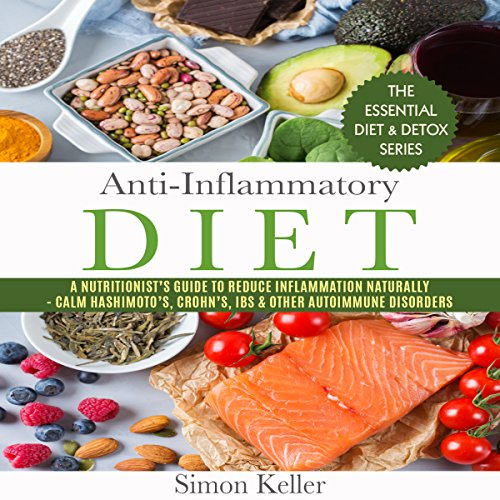 Anti-Inflammatory Diet: A Nutritionist's Guide to Reduce Inflammation Naturally - Calm Hashimoto's, Crohn's, IBS & Other Autoimmune Disorders
