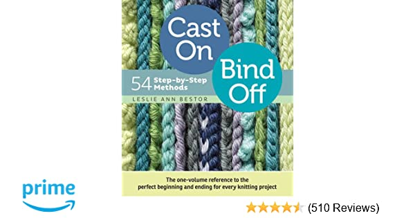 Cast On Bind Off 54 Step By Step Methods Find The Perfect Start