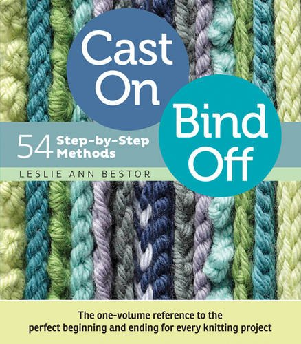 Cast On, Bind Off: 54 Step-by-Step Methods; Find the perfect start and finish for every knitting project (400 Knitting Stitches)