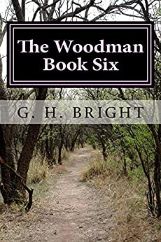 The Woodman Book Six: Hell Hath No Fury (6 1) by [Bright, G. H, Bright, G.H]