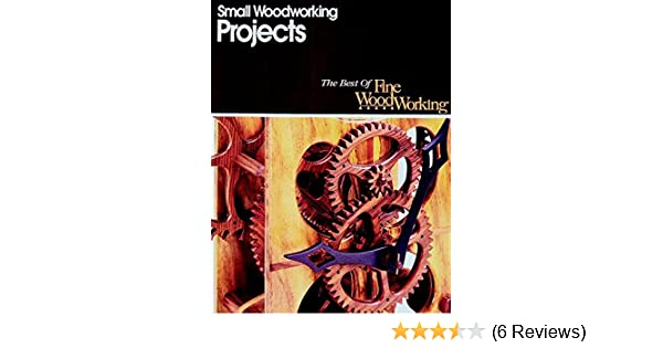 Small Woodworking Projects The Best Of Fine Editors 9781561580187 Amazon Books