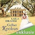 Gelber Krokus Hörbuch von Laila Ibrahim Gesprochen von: Yara Blümel