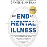 The End of Mental Illness: How Neuroscience Is Transforming Psychiatry and Helping Prevent or Reverse Mood and Anxiety Disord