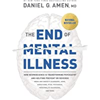 The End of Mental Illness: How Neuroscience Is Transforming Psychiatry and Helping Prevent or Reverse Mood and Anxiety…