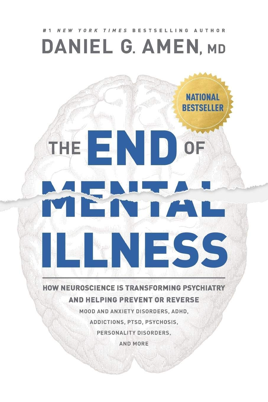 The end of mental illness : how neuroscience is transforming psychiatry and helping prevent or reverse mood and anxiety disorders, ADHD, addictions, PTSD, psychosis, personality disorders, and more  image cover